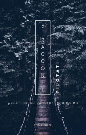3 Brevi Storie a Tema- Torneo del Club dell'Inchiostro by virtualRossana