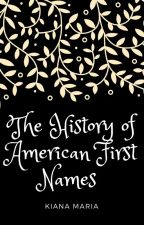 The History of American First Names by Kiana_Maria