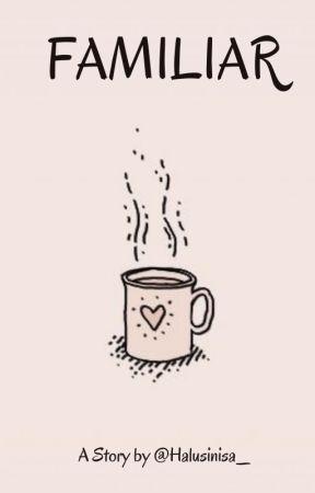FAMILIAR by Halusinisa_
