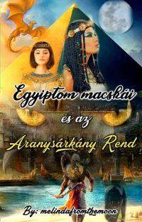 Egyiptom macskái és az Aranysárkány Rend I. - II. 💛🐈  [Javítás &Átírás alatt] cover