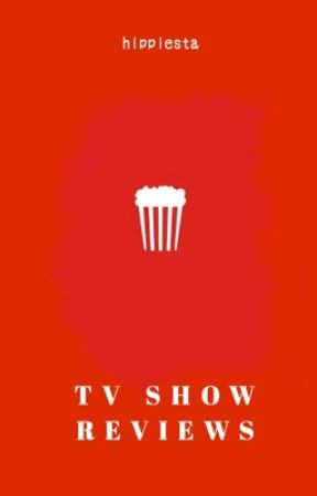 TV Show Reviews by hippiesta