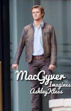 MacGyver // Imagines  by AshleyKless