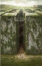 The Glade Girl (Maze Runner Fanfic) by Maximoo373