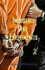 Imprisoned And Experimented (Voltooid!🎉) door SurvivalIsHisRevenge