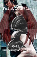 Paint You Wings by santiago-sent-me