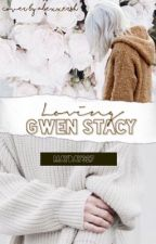 Loving Gwen Stacy | A MARVEL STORY by mayday327