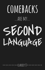 Comebacks Are My Second Language by Clareeey37