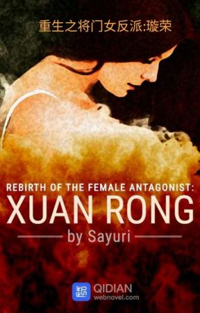 Rebirth of the Female Antagonist:Xuan Rong  (重玍之将门女對手: 璇荣) by SayuriHyuuga