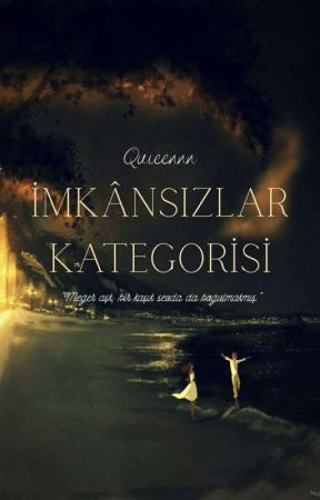 İMKÂNSIZLAR KATEGORİSİ - Aşıklar Serisi 3 by Quieennn