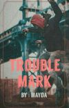 Trouble mark •|L.S•|•Z.M|• COMPLETED cover