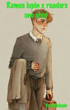 Remus lupin x readers one shot  by Booksareforlife25