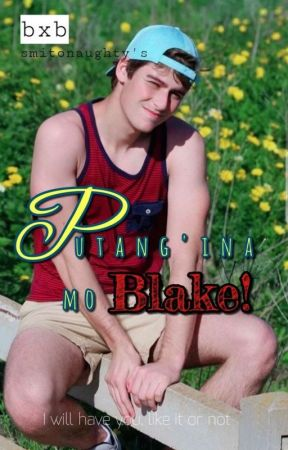 Putang-Ina mo BLAKE (on-going) by smitonaughty