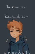 EDDSWORLD • Tom x Reader • ONESHOTS by Awafolluwu
