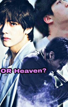 Hell OR Heaven (Completed) by Bangtantaetae7