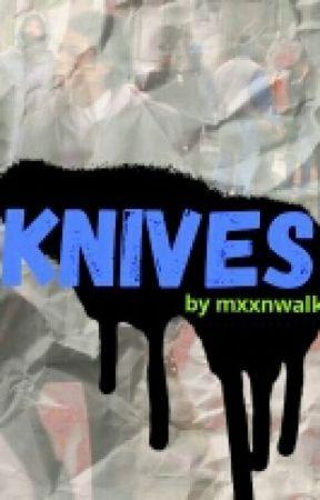 knives. // slow updates 💫 by mxxnwalk