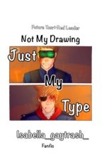Just My Type by Isabella_gaytrash_
