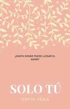 SOLO TÚ by mariasofia2345