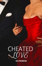 Cheated Love   UPDATING by WatermelonSweet