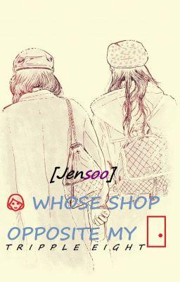 [BLACKPINK] [JENSOO] [CHAELICE] GIRL WHOSE SHOP OPPOSITE MY DOOR