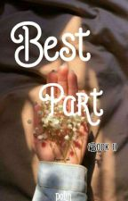 Best Part (Book 1) COMPLETED by polin4u