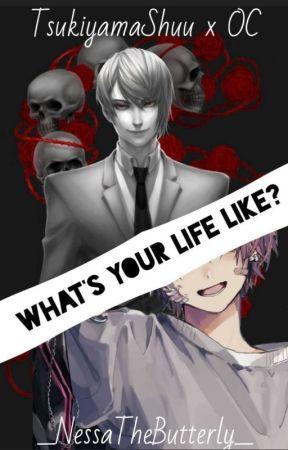What's Your Life Like? (Shuu Tsukiyama X Male! Oc) by _NessaTheButterfly_