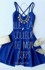 Bleu, la couleur de mon corps by XxQueen_AngelxX