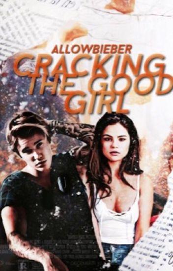 Cracking The Good Girl - Jelena/Justlena Love Story