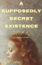 A SUPPOSEDLY SECRET EXISTENCE by bernardez_beatrix