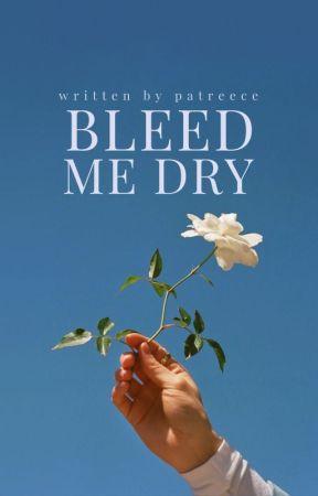 Bleed me Dry by writtenbypatreece