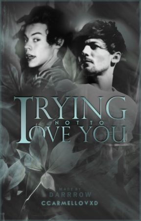 Trying Not to Love You (Larry Stylinson) by Ccarmellovxd