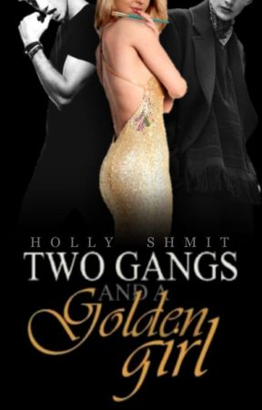 Two Gangs and a Golden Girl by HollyShmit