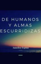 De humanos y almas escurridizas (Cuento terminado pero sujeto a ediciones) by AnneEspMass