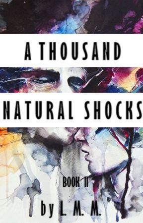 A Thousand Natural Shocks- Book II by rhythmchyc