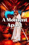 A MOMENT APART. ⁱⁿᶠⁱⁿⁱᵗʸ ʷᵃʳ cover