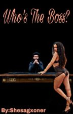 Who's the boss? (The Weeknd + Rhianna) by Shesagxoner