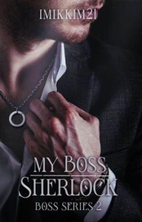 BOSS Series 2: My Boss Sherlock [5 CHAPTERS PREVIEW] by imikkim21