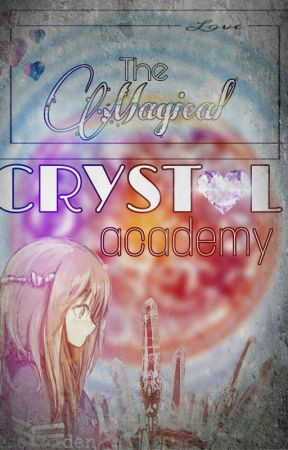 The Magical Crystal Academy [Revisi] by Rose-Maiden