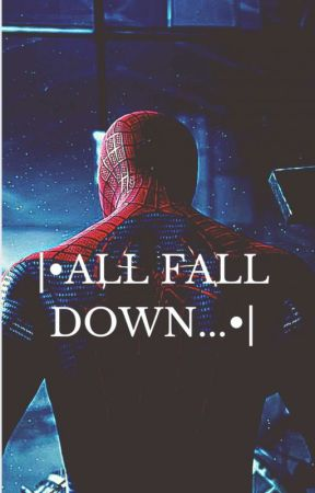 ALL FALLS DOWN  (Peter Parker)  by mydreamsbattlecry