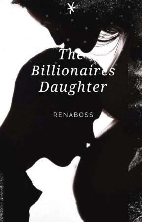 The Billionaire's Daughter by renasbooks