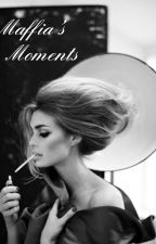 Maffia's Moments (ON HIATUS) av Ojsantjo