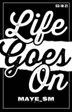 Life Goes On by iceprince19_