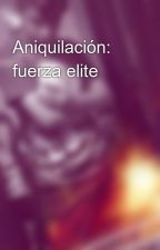 Aniquilación: fuerza elite by anexo2000