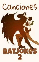 canciones batjokes 2 by MalovettPrincess