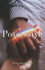 Possessive by neoyeoooooo