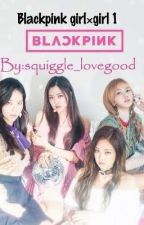 Blackpink Girl×Girl {Book 1,#WATTYS2018) by string_on_a_worm