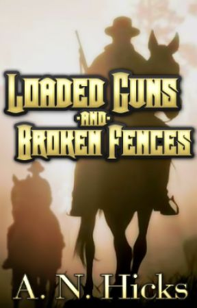 Loaded Guns and Broken Fences by HicksScribbles