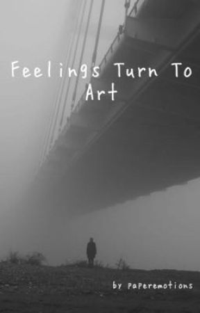 Feelings Turn to Art by paperemotions