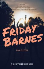 Friday Barnes: Fake love by Nointendedpuns