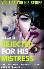 Rejected For His Mistress | ✓ [FHS#1] by NaaginN