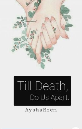 Till Death, Do Us Apart.(Islamic Story) by ayshaarmish